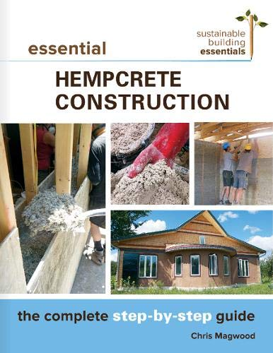 Essential Hempcrete Construction: The Complete Step-by-Step Guide (Sustainable Building Essentials Series, 1)