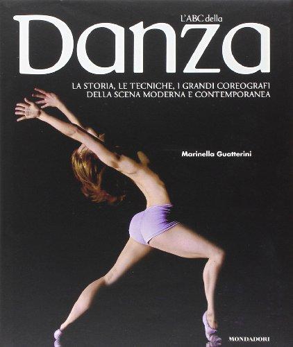 L'ABC della danza. La storia, le tecniche, i capolavori, i grandi coreografi della scena moderna e contemporanea. Ediz. illustrata