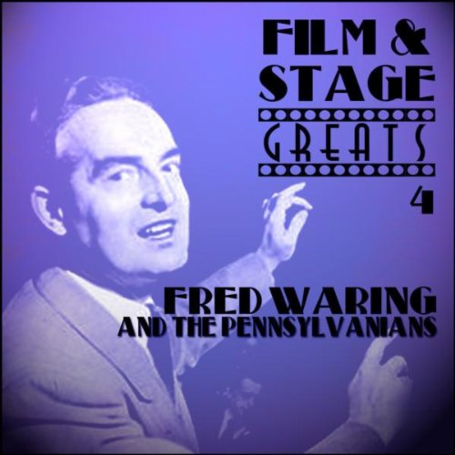 Film & Stage Greats 4 - Fred Waring and the Pennsylvanians
