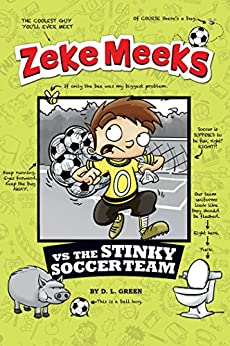 Zeke Meeks vs the Stinky Soccer Team by [D.L. Green, Josh Alves]