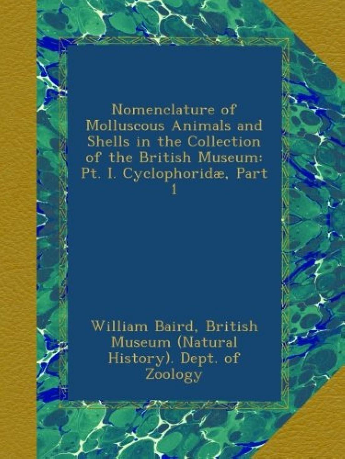 お手伝いさん道徳の鮮やかなNomenclature of Molluscous Animals and Shells in the Collection of the British Museum: Pt. I. Cyclophorid?, Part 1