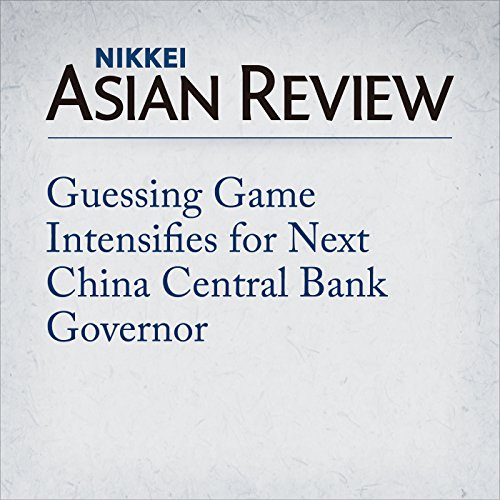 Guessing Game Intensifies for Next China Central Bank Governor | Issaku Harada
