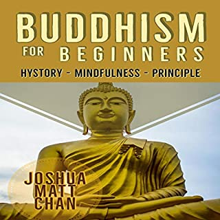 Buddhism for Beginners     An Introductive Guide to the Principles of Buddhism and Mindfulness              Written by:                                                                                                                                 Joshua Matt Chan                               Narrated by:                                                                                                                                 David Pettibone                      Length: 1 hr and 24 mins     Not rated yet     Overall 0.0