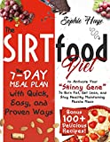 "THE SIRTFOOD DIET: The 7-day Meal Plan with Quick, Easy, and Proven Ways to Activate Your ""Skinny Gene"" To Burn Fat, Get Lean, and Stay Healthy Maintaining Muscle Mass