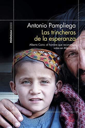 Las trincheras de la esperanza: Alberto Cairo: el hombre que reconstruye vidas en Afganistn (ODISEAS)