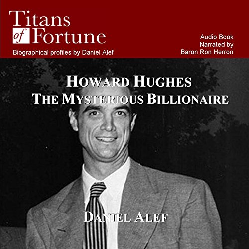 Howard Hughes     The Mysterious Billionaire              By:                                                                                                                                 Daniel Alef                               Narrated by:                                                                                                                                 Baron Ron Herron                      Length: 32 mins     5 ratings     Overall 3.2