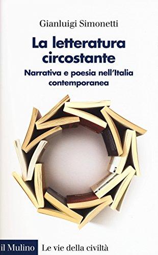 La letteratura circostante. Narrativa e poesia nell'Italia contemporanea