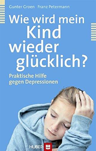 Groen, Gunter<br />Wie wird mein Kind wieder glücklich?: Praktische Hilfe gegen Depressionen