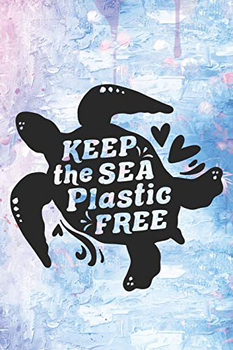 Keep The Sea Plastic Free: Cute Environment Quote Notebook Journal Diary for everyone - animal rights, free turtle