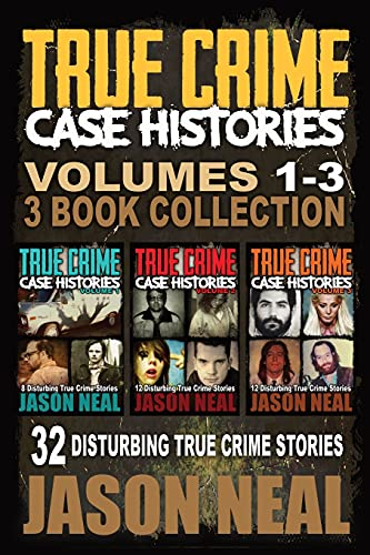 Compare Textbook Prices for True Crime Case Histories - Books 1, 2 & 3: 32 Disturbing True Crime Stories 3 Book True Crime Collection  ISBN 9781956566093 by Neal, Jason