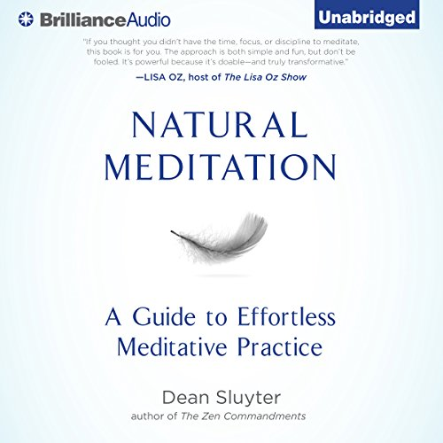 Natural Meditation     A Guide to Effortless Meditative Practice              By:                                                                                                                                 Dean Sluyter                               Narrated by:                                                                                                                                 Dean Sluyter                      Length: 8 hrs and 26 mins     43 ratings     Overall 4.7