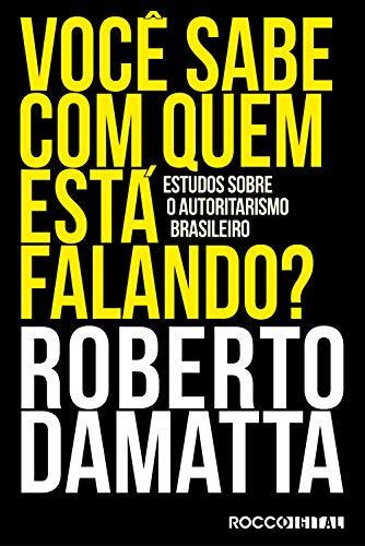Você sabe com quem está falando?: Estudos sobre o autoritarismo brasileiro