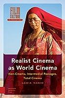 Realist Cinema As World Cinema: Non-cinema, Intermedial Passages, Total Cinema (Film Culture in Transition)