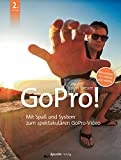 GoPro!: Mit Spaß und System zum spektakulären GoPro-Video. Aktualisiert für HERO4 und HERO5