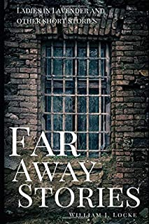 Far Away Stories By William J. Locke: Ladies in Lavender and other stories