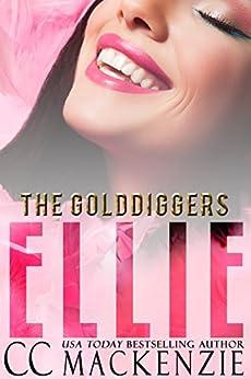 ELLIE: THE GOLDDIGGERS - BOOK 1 by [CC MacKenzie]