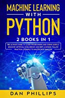 Machine Learning with Python: 2 Books in 1: The Ultimate Guide to Learn Programming and Coding Quickly. Discover Artificial Intelligence and Deep Learning, Follow Practical Example to Master Data Analysis