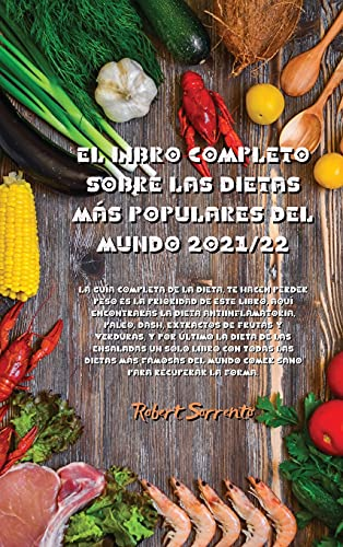 EL LIBRO COMPLETO SOBRE LAS DIETAS MÁS POPULARES DEL MUNDO 2021/22: La guía completa de la dieta, te hacen perder peso es la prioridad de este libro, ... de frutas y verduras, y por último la