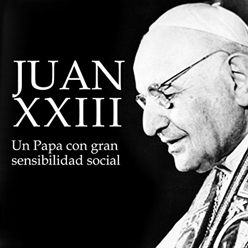 Juan XXIII: Un Papa con gran sensibilidad social [Juan XXIII: A Pope with Great Social Sensitivity] audiobook cover art