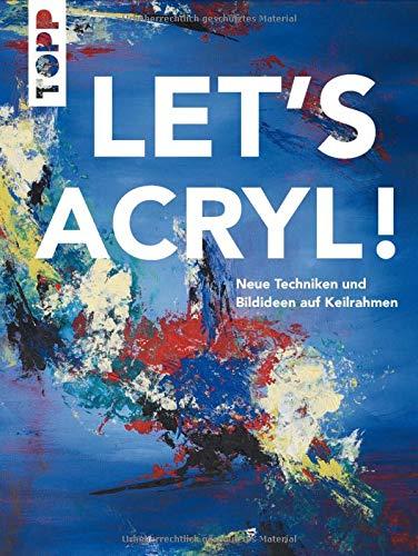 Let's Acryl!: Neue Techniken und Bildideen auf Keilrahmen