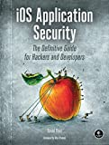 iOS Application Security: The Definitive Guide for Hackers and Developers - David Thiel