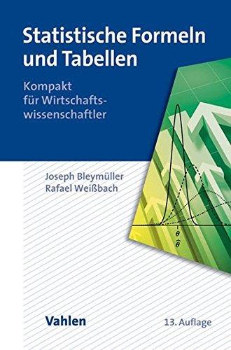 Statistische Formeln und Tabellen: Kompakt für Wirtschaftswissenschaftler by Josef Bleymüller (2015-04-29)
