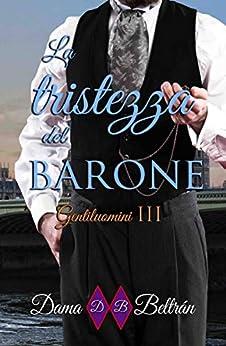 La tristezza del barone: Serie Gentiluomini III (Italian Edition) de [Dama Beltrán, Cinzia Rizzotto]