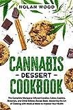 Cannabis Dessert Cookbook: The Complete Marijuana-Infused Candies, Cakes, Cookies, Brownies, and...