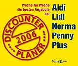 Discounter Planer 2006: Woche für Woche die besten Angebote bei Aldi, Lidl, Norma, Penny, Plus