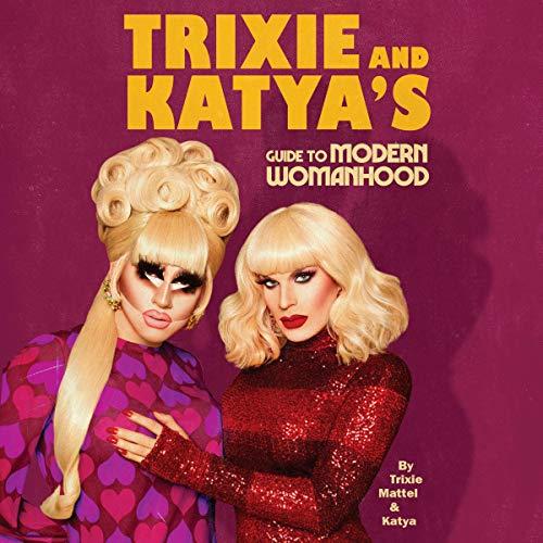 Trixie and Katya's Guide to Modern Womanhood