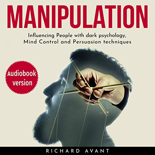 Manipulation: Influencing People with Dark Psychology, Mind Control, and Persuasion Techniques audiobook cover art