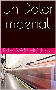 Un Dolor Imperial eBook: Van Houten, Peter, Torres, Sarah