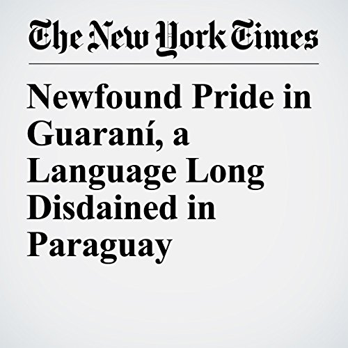 Newfound Pride in Guaraní, a Language Long Disdained in Paraguay copertina