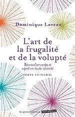 L'art de la frugalité et de la volupté - Réconcilier corps et esprit en toute sérénité de Dominique Loreau