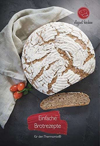 Einfache Brotrezepte für den Thermomix®: 20 abwechslungsreiche Rezepte zum Brotbacken