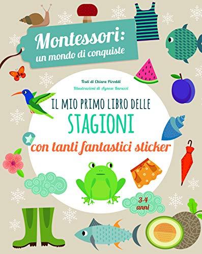 Il mio primo libro delle stagioni. Montessori un mondo di conquiste. Con adesivi. Ediz. a colori