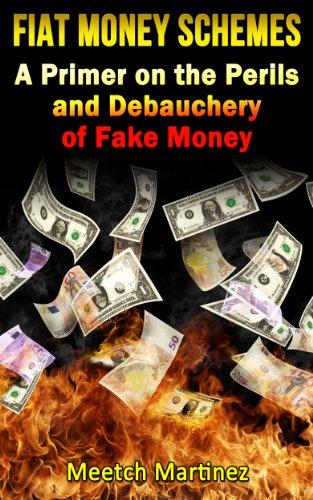 Fiat Money Schemes: A Primer on the Perils and Debauchery of Fake Money (English Edition)