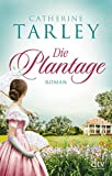 Die Plantage: Roman von Catherine Tarley