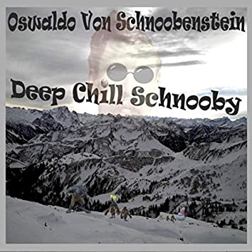 Deep Chill Schnooby