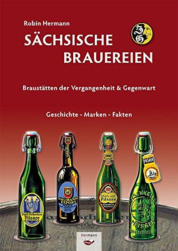 Sächsische Brauereien: Braustätten der Vergangenheit & Gegenwart