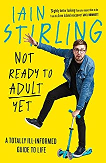 Iain Stirling - Not Ready To Adult Yet: A Totally Ill-Informed Guide To Life