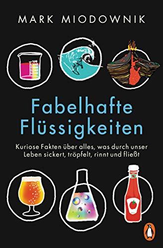Fabelhafte Flüssigkeiten: Kuriose Fakten über alles, was durch unser Leben sickert, tröpfelt, rinnt und fließt