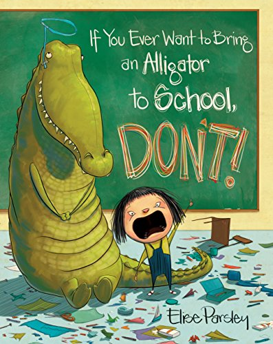 If You Ever Want to Bring an Alligator to School, Don't! (Magnolia Says DON'T! Book 1)