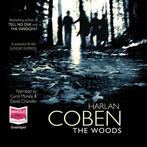 The Woods                   By:                                                                                                                                 Harlan Coben                               Narrated by:                                                                                                                                 Carol Monda,                                                                                        David Chandler                      Length: 12 hrs and 7 mins     519 ratings     Overall 4.2