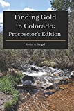 Finding Gold in Colorado: A guide to Colorado s casual gold prospecting, mining history and sightseeing