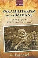 Paramilitarism in the Balkans: The Cases of Yugoslavia, Bulgaria, and Albania 1917-1924 (Greater War)