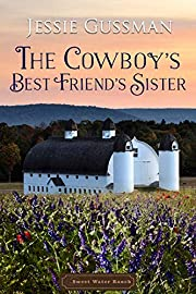 The Cowboy's Best Friend's Sister (Sweet Water Cowboy Western Cowboy Romance Book 4)