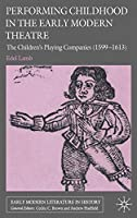 Performing Childhood in the Early Modern Theatre: The Children's Playing Companies (1599-1613) (Early Modern Literature in History)