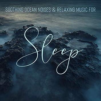 Soothing Ocean Noises & Relaxing Music for Sleep