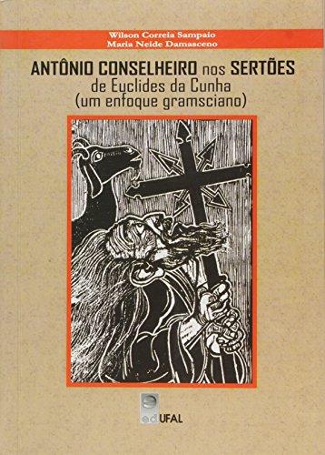 Antônio Conselheiro nos Sertões de Euclides da Cunha. Um Enfoque Gramsciano